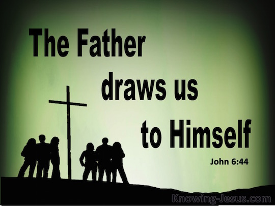 John-6-44-No-One-Can-Come-To-Me-Unless-The-Father-Draws-Him-green-copy